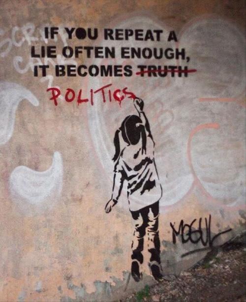 If you repeat a lie often enough, it becomes politics -- Mogul